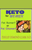 Keto For Women Fat Burner?  or Fat Churner?, Phillip Osmond Clark N.D.