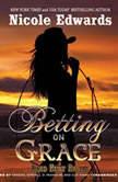 Betting on Grace A Dead Heat Ranch Novel, Book 1, Nicole Edwards