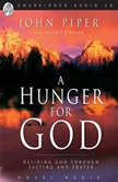 A Hunger For God Desiring God Through Fasting and Prayer, John Piper