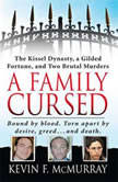 A Family Cursed The Kissell Dynasty, a Gilded Fortune, and Two Brutal Murders, Kevin F. McMurray