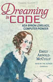 Dreaming in Code Ada Byron Lovelace, Computer Pioneer, Emily Arnold McCully