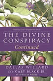 The Divine Conspiracy Continued Fulfilling God's Kingdom on Earth, Dallas Willard