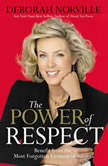 The Power of Respect Benefit from the Most Forgotten Element of Success, Deborah Norville
