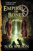 Empire of Bones Ashtown Burials #3, N. D. Wilson