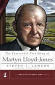 The Passionate Preaching of Martyn Lloyd-Jones, Steven J. Lawson