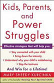 Kids, Parents, and Power Struggles, Mary Sheedy Kurcinka