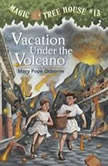 Magic Tree House #13: Vacation Under the Volcano, Mary Pope Osborne