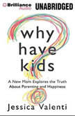Why Have Kids? A New Mom Explores the Truth About Parenting and Happiness, Jessica Valenti