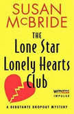 The Lone Star Lonely Hearts Club A Debutante Dropout Mystery, Susan McBride