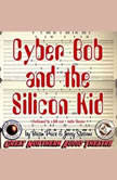 Cyber Bob and the Silicon Kid, Brian Price; Jerry Stearns