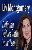 Defining Values with Your Teen Values for Living, Liv Montgomery
