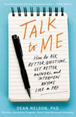 Talk to Me How to Ask Better Questions, Get Better Answers, and Interview Anyone Like a Pro, Dean Nelson