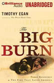 The Big Burn Teddy Roosevelt & the Fire That Saved America, Timothy Egan