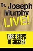 Three Steps to Success Dr. Joseph Murphy LIVE!, Joseph Murphy