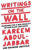 Writings on the Wall Searching for a New Equality Beyond Black and White, Kareem Abdul-Jabbar