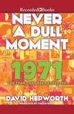 Never a Dull Moment 1971The Year That Rock Exploded, David Hepworth