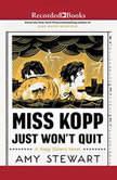 Miss Kopp Just Won't Quit, Amy Stewart