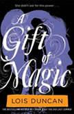 A Gift of Magic, Lois Duncan