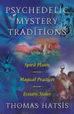 Psychedelic Mystery Traditions Spirit Plants, Magical Practices, and Ecstatic States, Thomas Hatsis