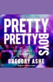 Pretty Pretty Boys, Gregory Ashe