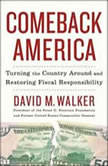 Comeback America Turning the Country Around and Restoring Fiscal Responsibility, David M. Walker