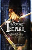 Orphan of Destiny The Youngest Templar Trilogy, Book 3, Michael P. Spradlin
