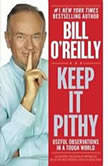 Keep It Pithy Useful Observations in a Tough World, Bill O'Reilly