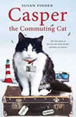 Casper the Commuting Cat The True Story of the Cat who Rode the Bus and Stole our Hearts, Susan Finden