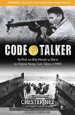 Code Talker The First and Only Memoir by One of the Original Navajo Code Talkers of WWII, Judith Schiess Avila