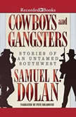 Cowboys and Gangsters Stories of an Untamed Southwest, Samuel K. Dolan