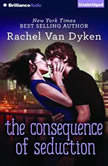 The Consequence of Seduction, Rachel Van Dyken