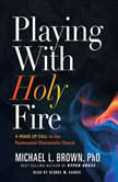 Playing With Holy Fire A Wake-Up Call to the Pentecostal-Charismatic Church, Michael L. Brown