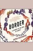 Border A Journey to the Edge of Europe, Kapka Kassabova