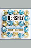 Hershey Milton S. Hershey's Extraordinary Life of Wealth, Empire, and Utopian Dreams, Michael D'Antonio