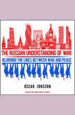 The Russian Understanding of War Blurring the Lines Between War and Peace, Oscar Jonsson
