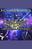 I Did NOT Give That Spider Superhuman Intelligence!, Richard Roberts