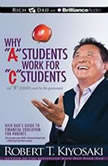 Why A Students Work for C Students and B Students Work for the Government Rich Dad's Guide to Financial Education for Parents, Robert T. Kiyosaki