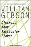 Distrust That Particular Flavor, William Gibson