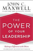 The Power of Your Leadership Making a Difference with Others, John C. Maxwell