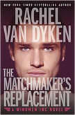 The Matchmaker's Replacement, Rachel Van Dyken