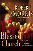 The Blessed Church The Simple Secret to Growing the Church You Love, Robert Morris
