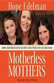 Motherless Mothers How Mother Loss Shapes the Parents We Be, Hope Edelman