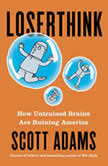 Loserthink How Untrained Brains Are Ruining America, Scott Adams