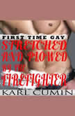 Stretched and Plowed by the Firefighter First Time Gay, Karl Cumin