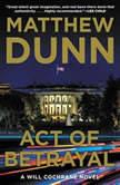 Act of Betrayal A Will Cochrane Novel, Matthew Dunn