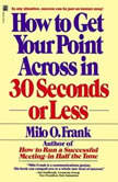 How To Get Your Point Across In 30 Seconds Or Less, Milo O. Frank