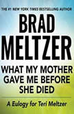 What My Mother Gave Me Before She Died A Eulogy for Teri Meltzer, Brad Meltzer