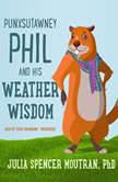 Punxsutawney Phil and His Weather Wisdom, Julia Spencer Moutran, PhD