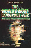 The World's Most Dangerous Geek: And More True Hacking Stories, David Kushner