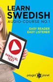 Learn Swedish Easy Reader - Easy Listener - Parallel Text - Swedish Audio Course No. 1 - The Swedish Easy Reader - Easy Audio Learning Course, Polyglot Planet